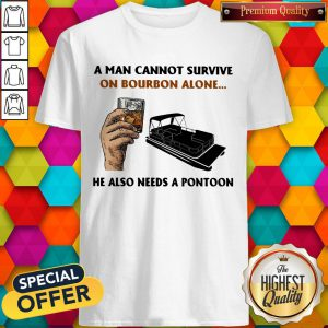 A Man Cannot Survive On Bourbon Alone He Also Needs A Pontoon Shirt