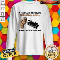 A Man Cannot Survive On Bourbon Alone He Also Needs A Pontoon Sweatshirt