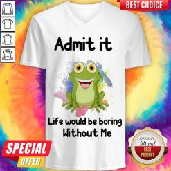 Admit It Life Would Be Boring Without Me Frog V-neck