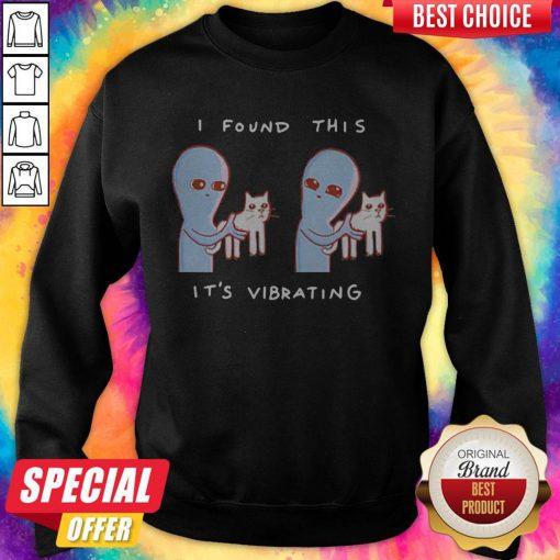 Alien Cat I Found This It's Vibrating Cat Sweatshirt