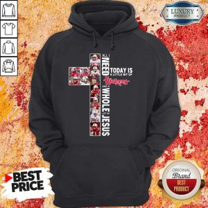 All I Need Today Is A Little Bit Of Huskers And A Whole Lot Of Jesus Hoodie