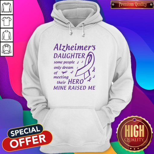 Alzheimer's Daughter Some People Only Dream Of Meeting Their Hero Mine Raised Me Hoodie