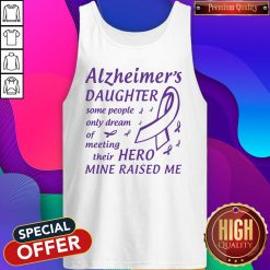 Alzheimer's Daughter Some People Only Dream Of Meeting Their Hero Mine Raised Me Tank Top
