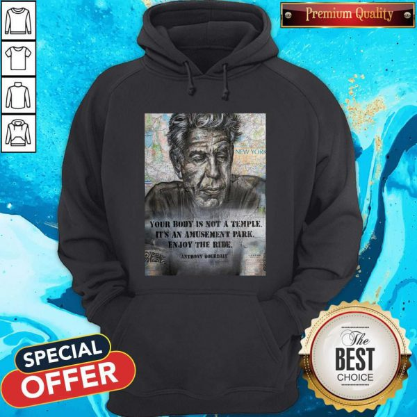 Anthony Bourdain Your Body Is Not A Temple Its An Amusement Park Enjoy The Ride Hoodie