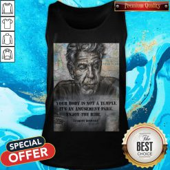 Anthony Bourdain Your Body Is Not A Temple Its An Amusement Park Enjoy The Ride Tank Top