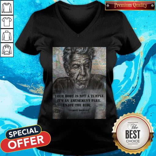 Anthony Bourdain Your Body Is Not A Temple Its An Amusement Park Enjoy The Ride V-neck