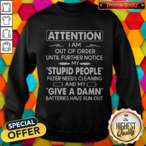 Attention I Am Out Of Order Until Further Notice My Stupid People Filter Needs Cleaning Sweatshirt