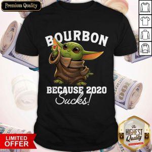 Baby Yoda Bourbon Because 2020 Sucks Shirt
