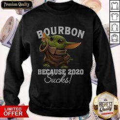 Baby Yoda Bourbon Because 2020 Sucks Sweatshirt