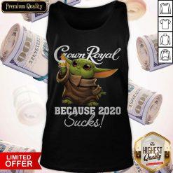 Baby Yoda Crown Royal Because 2020 Sucks Tank Top