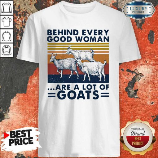 Behind Every Good Woman Are A Lot Of Goats Vintage Shirt