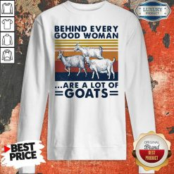 Behind Every Good Woman Are A Lot Of Goats Vintage Sweatshirt