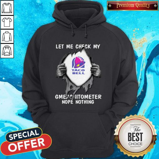Blood Inside Me Let Me Check My Taco Bell Gmeashitometer Nope Nothing Hoodie