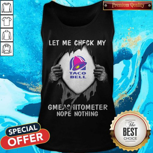 Blood Inside Me Let Me Check My Taco Bell Gmeashitometer Nope Nothing Tank Top