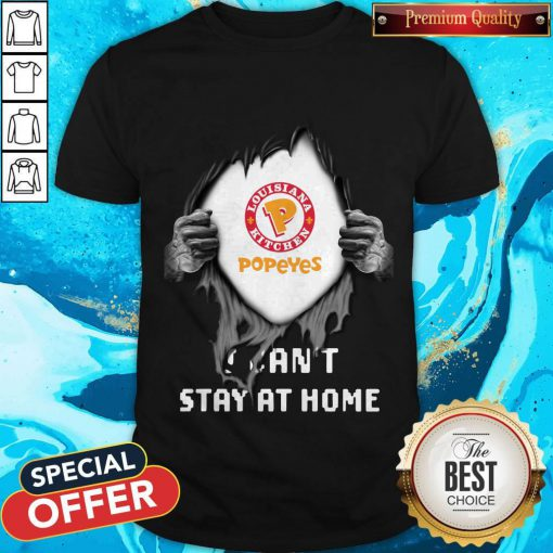 Blood Inside Me Louisiana Kitchen Popeyes I Can't Stay At Home Shirt