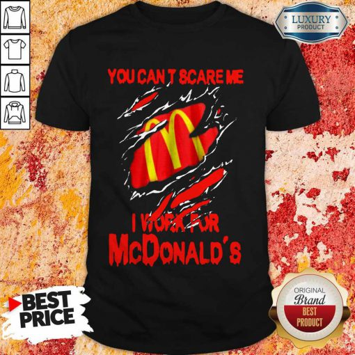 Blood Inside Me You Can't Scare Me I Work For McDonald's Shirt
