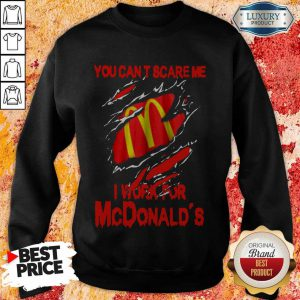 Blood Inside Me You Can't Scare Me I Work For McDonald's Sweatshirt