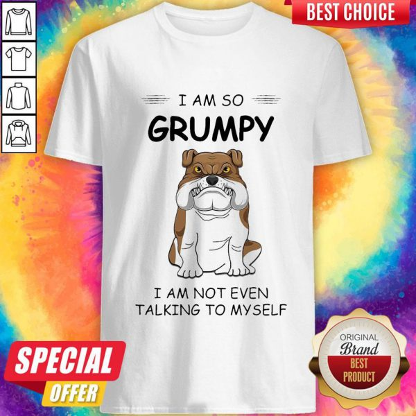 Boxer Dog I Am So Grumpy I Am Not Even Talking To My Self Shirt