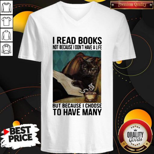 Cat I Read Books Not Because I Don't Have A Life But Because I Choose To Have Many V-neck