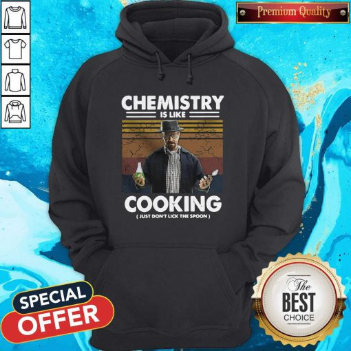 Chemistry Is Like Cooking Just Don't Lick The Spoon Hoodie