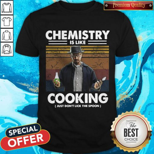 Chemistry Is Like Cooking Just Don't Lick The Spoon Shirt