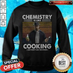 Chemistry Is Like Cooking Just Don't Lick The Spoon Sweatshirt