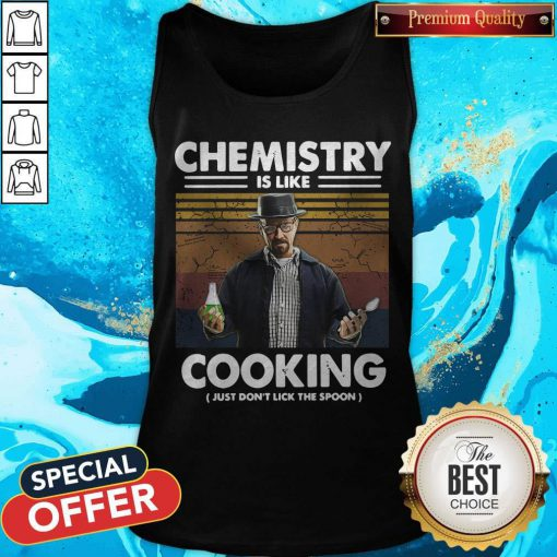 Chemistry Is Like Cooking Just Don't Lick The Spoon Tank Top
