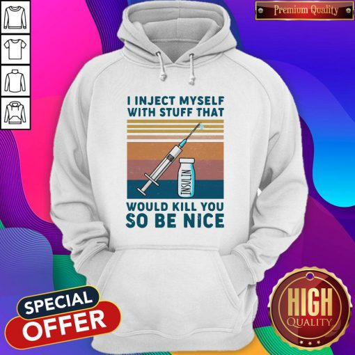 Diabetes I Inject Myself With Stuff That Would Kill You So Be Nice Vintage Retro Hoodie