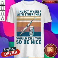 Diabetes I Inject Myself With Stuff That Would Kill You So Be Nice Vintage Retro Shirt