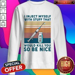 Diabetes I Inject Myself With Stuff That Would Kill You So Be Nice Vintage Retro Sweatshirt