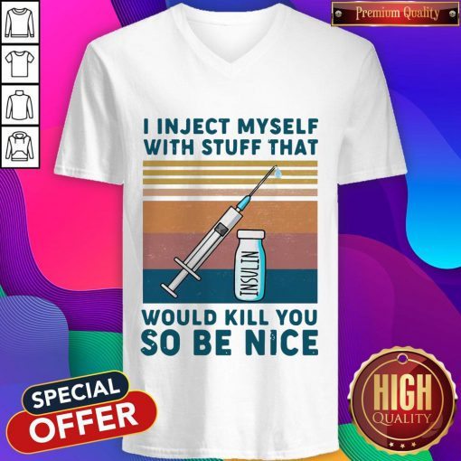 Diabetes I Inject Myself With Stuff That Would Kill You So Be Nice Vintage Retro V-neck