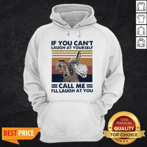 Donkey If You Can't Laugh At Yourself Call Me I'll Laugh At You VintagDonkey If You Can't Laugh At Yourself Call Me I'll Laugh At You Vintage Hoodiee Hoodie