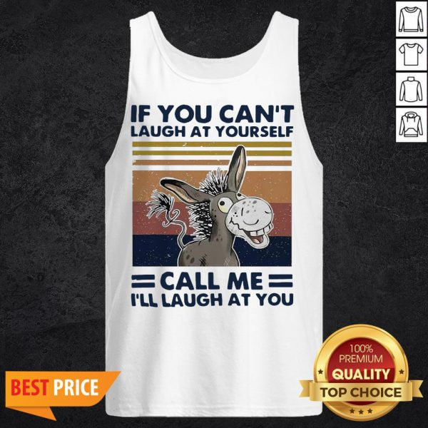Donkey If You Can't Laugh At Yourself Call Me I'll Laugh At You Vintage Tank Top
