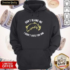 Don't Blame Me I Didn't Vote For Him Hoodie