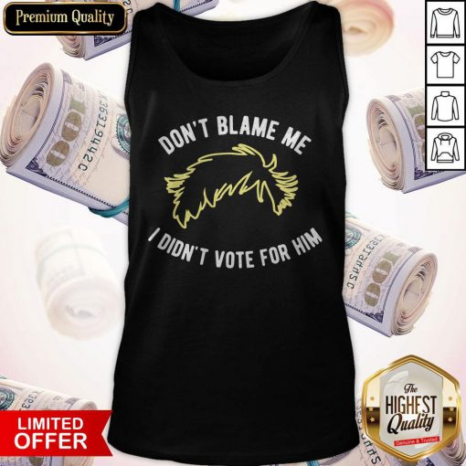 Don't Blame Me I Didn't Vote For Him Tank Top