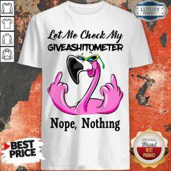 Flamingo Let Me Check My Giveashirtometter Nope Nothing Shirt
