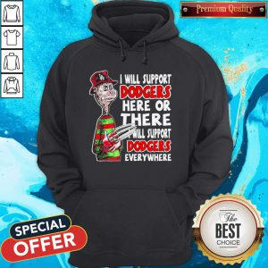 Freddy Krueger I Will Support Dodgers Here Or There I Will Support Dodgers Everywhere Hoodie