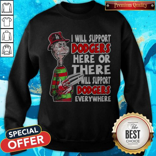Freddy Krueger I Will Support Dodgers Here Or There I Will Support Dodgers Everywhere Sweatshirt