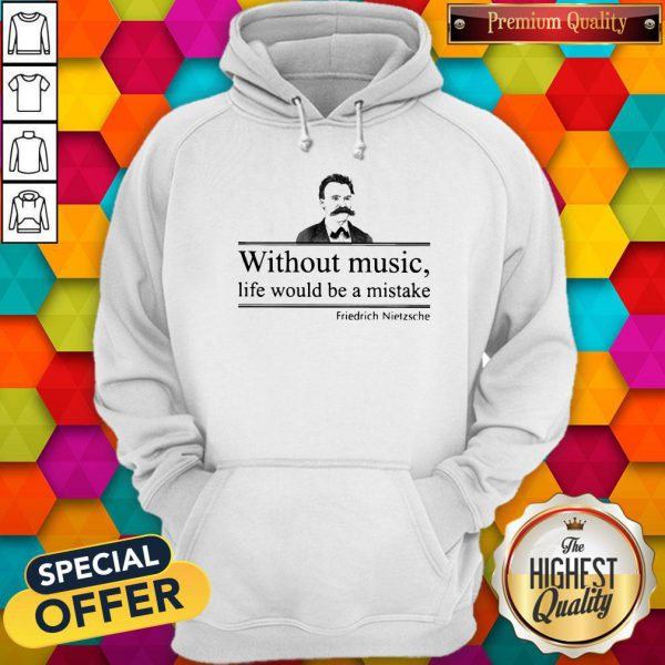 Friedrich Nietzsche Without Music Life Would Be A Mistake Hoodie