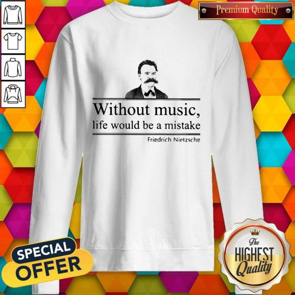 Friedrich Nietzsche Without Music Life Would Be A Mistake Sweatshirt
