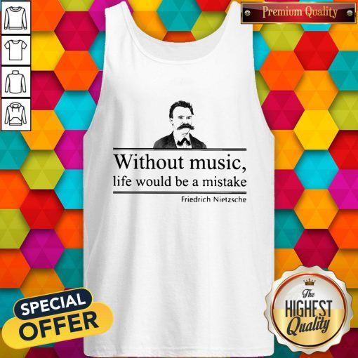 Friedrich Nietzsche Without Music Life Would Be A Mistake Tank Top