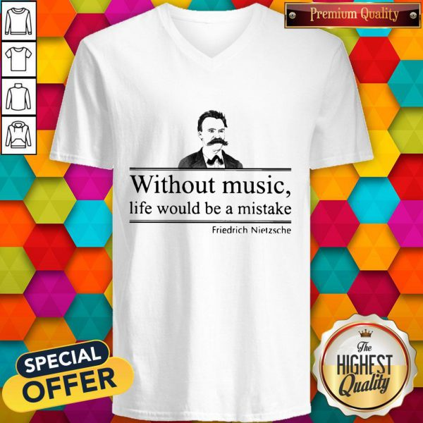 Friedrich Nietzsche Without Music Life Would Be A Mistake V-neck