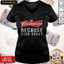 Funny Budweiser Because 2020 Suck V-neck