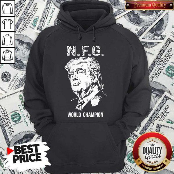 Funny Donald Trump NFG World Champion Hoodie