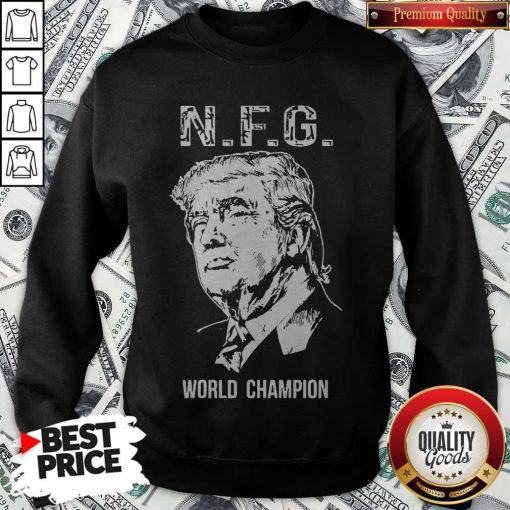 Funny Donald Trump NFG World Champion Sweatshirt