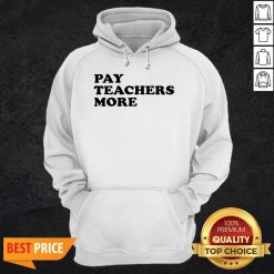 Funny Pay Teachers More Hoodie
