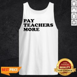 Funny Pay Teachers More Tank Top