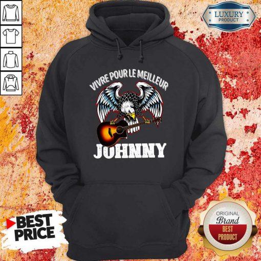 Funny Vivre Pour Le Meilleur Johnny Hoodie