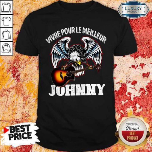 Funny Vivre Pour Le Meilleur Johnny Shirt