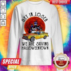 Get In Loser We Are Saving Halloweentown Sweatshirt